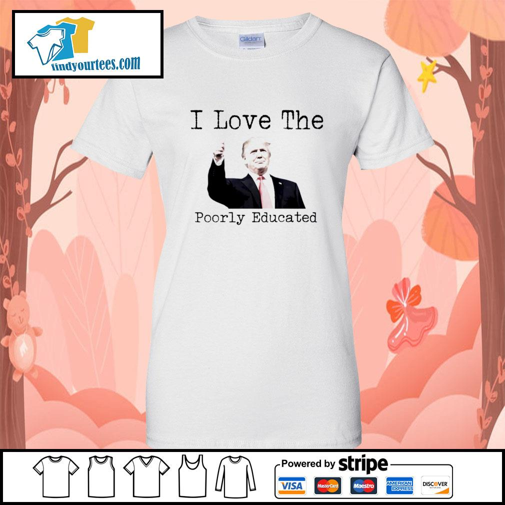 Donald Trump I love the poorly educated s Ladies-Tee