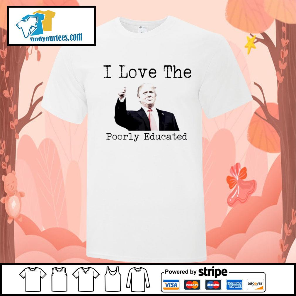 Donald Trump I love the poorly educated shirt