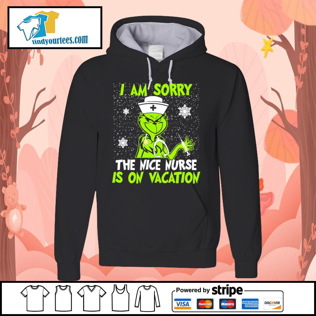 Grinch I am sorry the nice nurse is on vacation shirt, sweater Hoodie