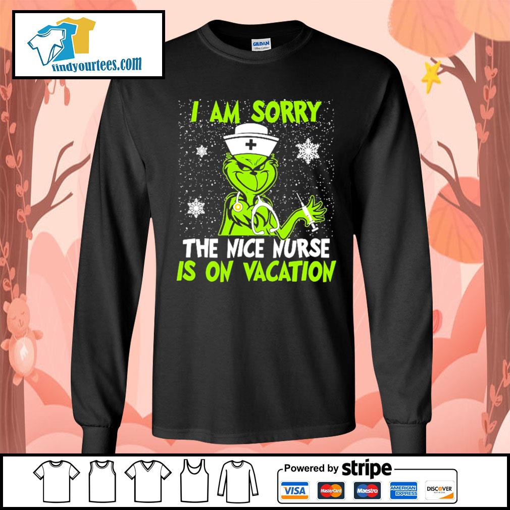 Grinch I am sorry the nice nurse is on vacation shirt, sweater Long-Sleeves-Tee