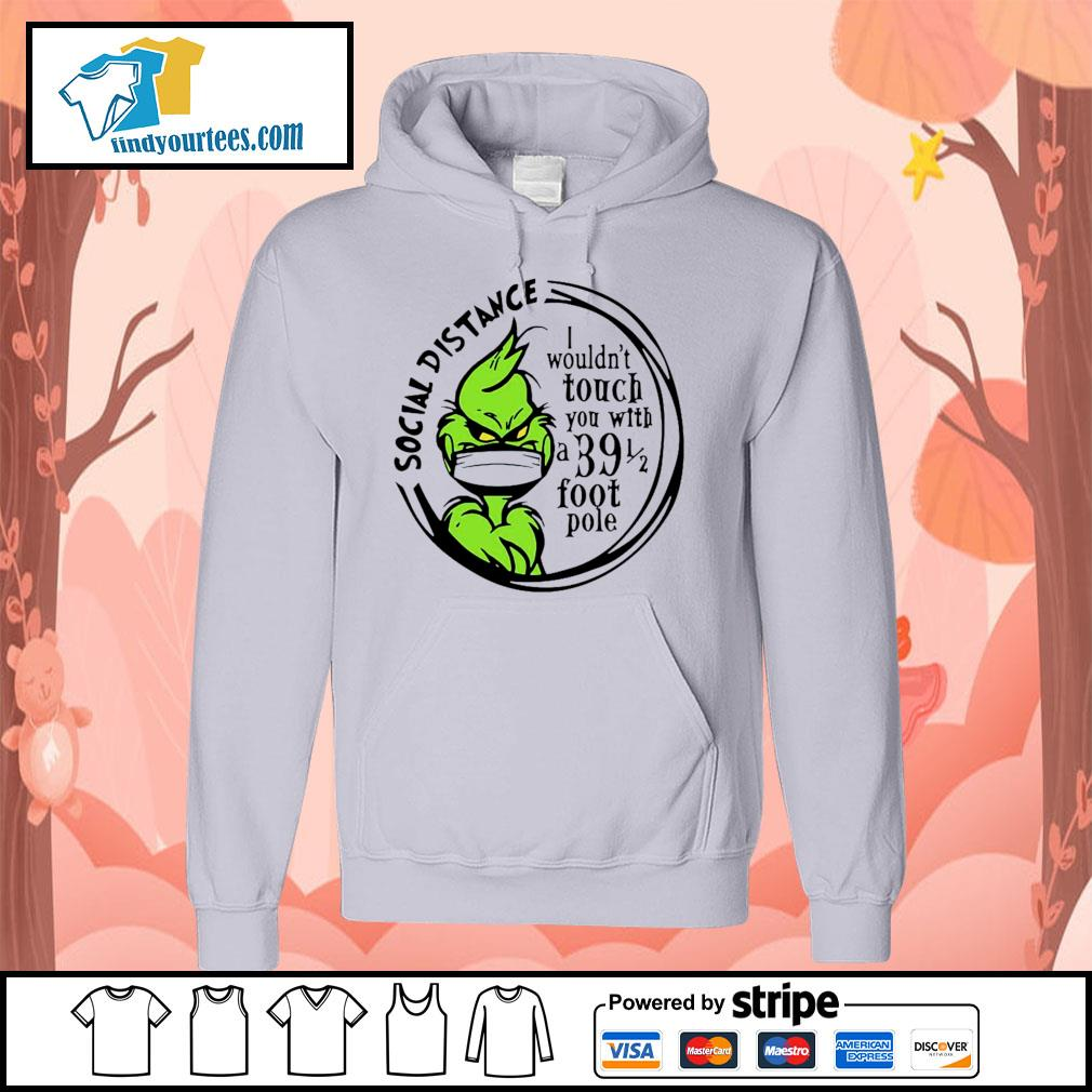 Grinch Social distancing I wouldn't touch you with a 39 foot pole s Hoodie
