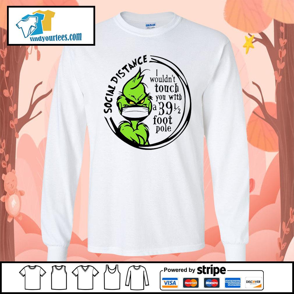 Grinch Social distancing I wouldn't touch you with a 39 foot pole s Long-Sleeves-Tee