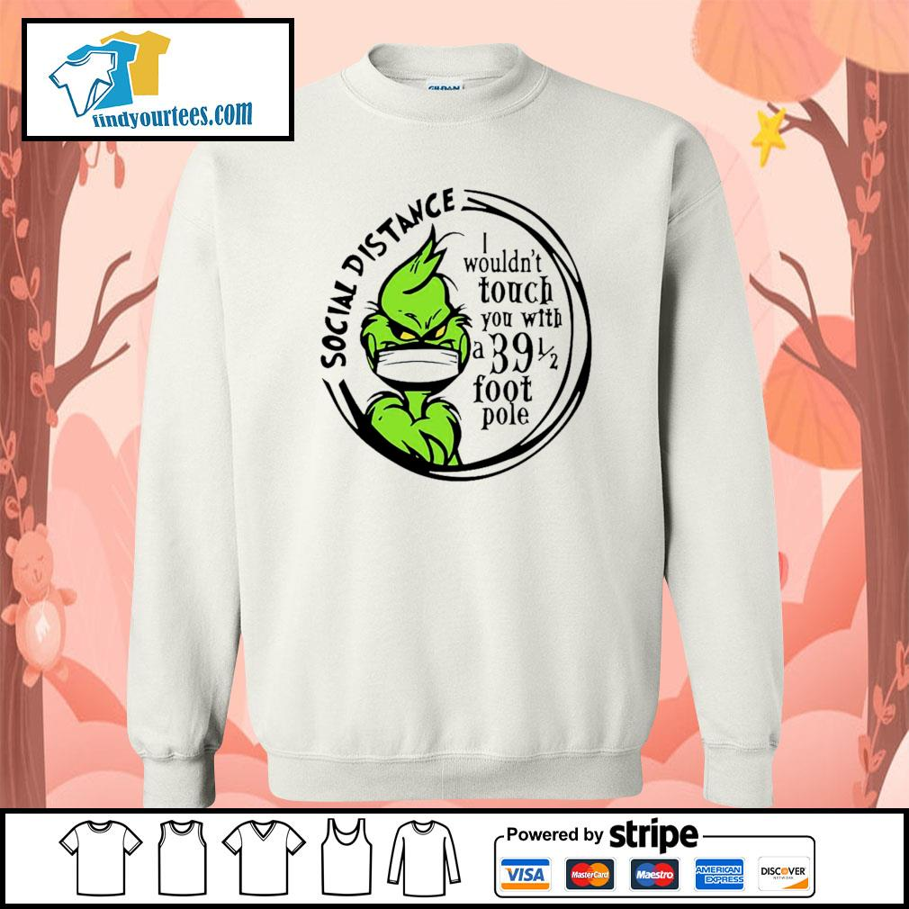 Grinch Social distancing I wouldn't touch you with a 39 foot pole s Sweater