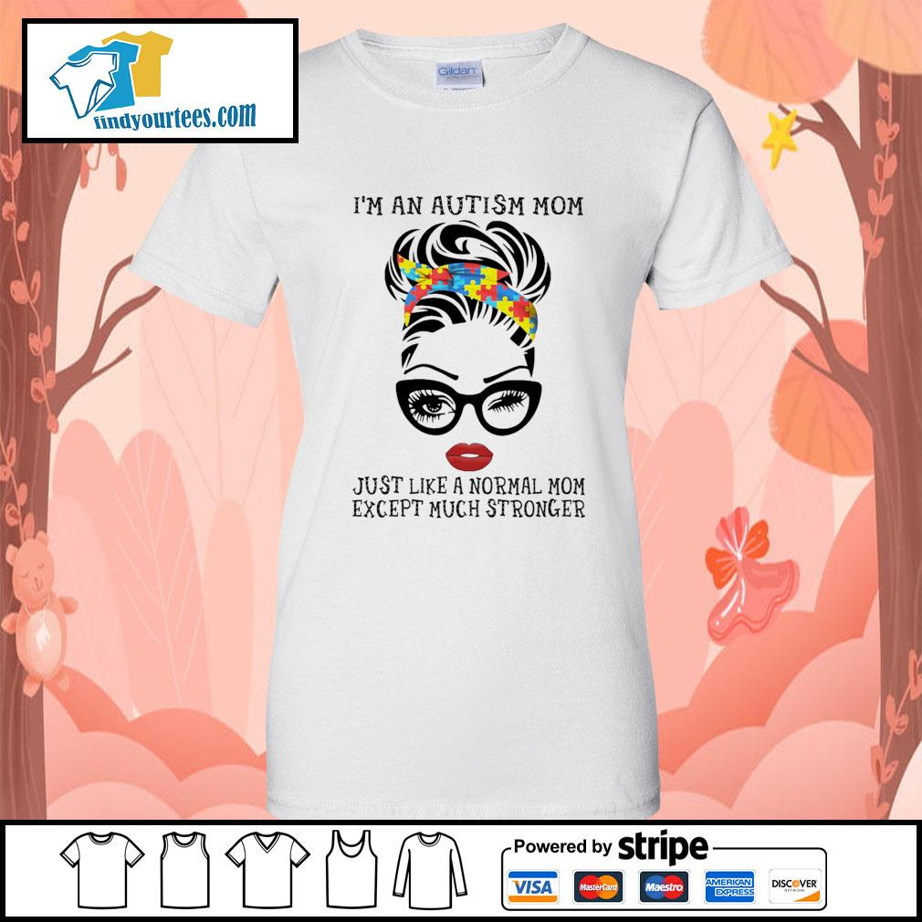 I'm an autism mom just like a normal mom except much stronger s Ladies-Tee