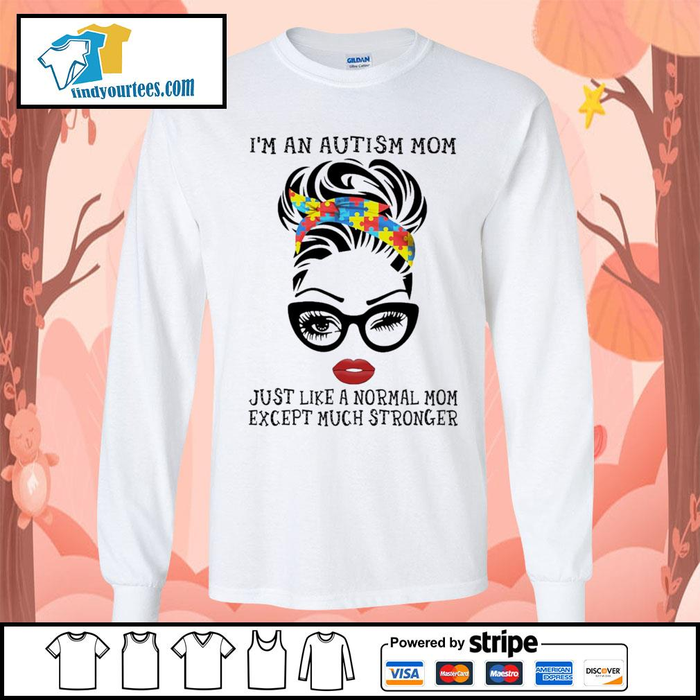 I'm an autism mom just like a normal mom except much stronger s Long-Sleeves-Tee