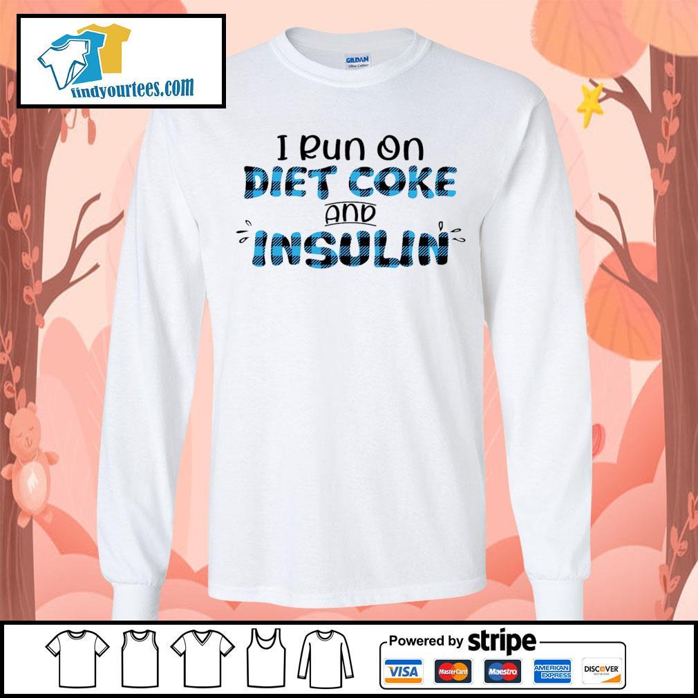 I run on diet coke and insulin s Long-Sleeves-Tee