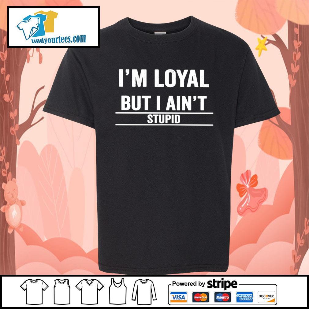 I'm loyal but I ain't stupid s Kid-T-shirt