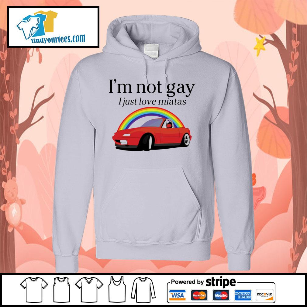 I'm not gay I just love Miata s Hoodie