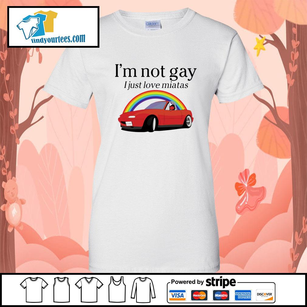 I'm not gay I just love Miata s Ladies-Tee