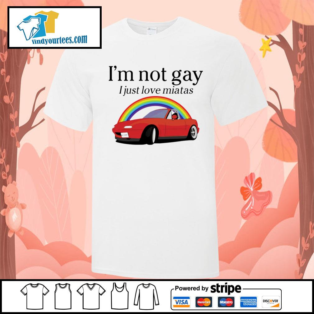 I'm not gay I just love Miata shirt