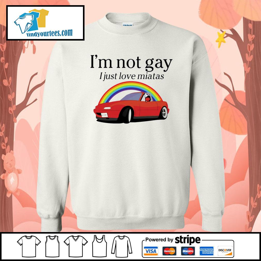 I'm not gay I just love Miata s Sweater
