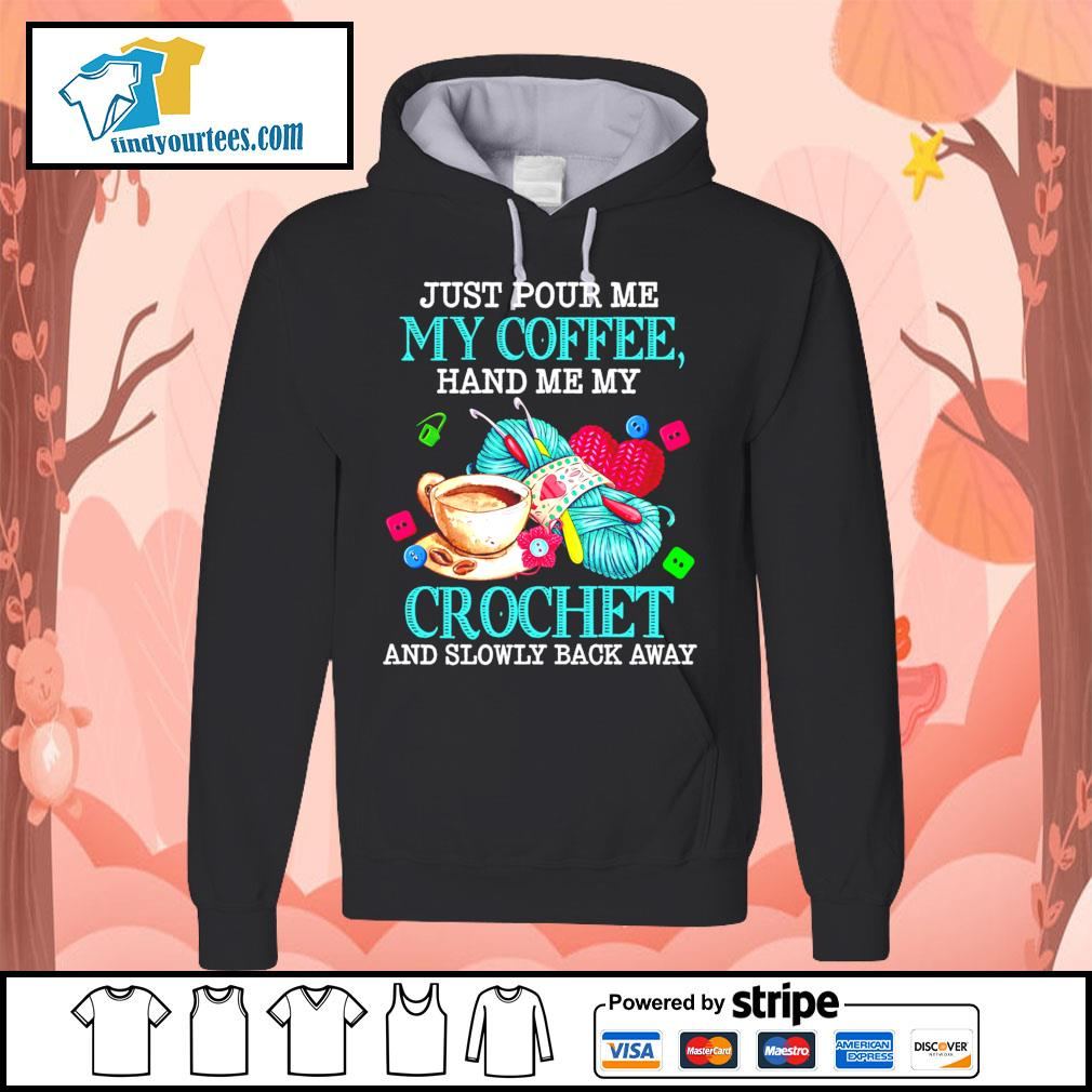Just pour me my coffee hand me my crochet and slowly back away s Hoodie
