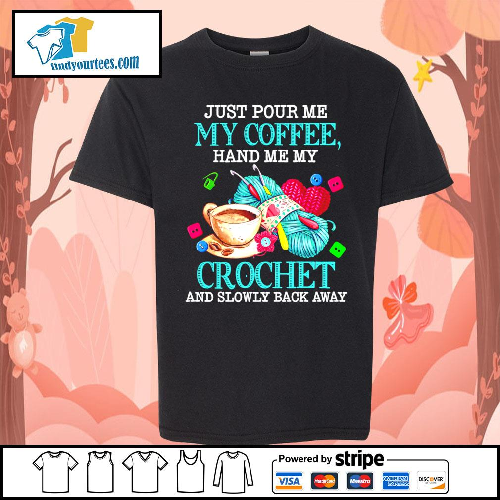Just pour me my coffee hand me my crochet and slowly back away s Kid-T-shirt