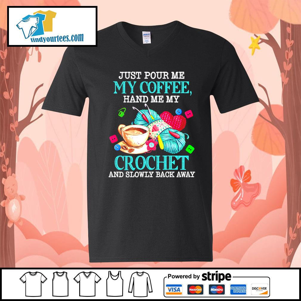 Just pour me my coffee hand me my crochet and slowly back away s V-neck-T-shirt