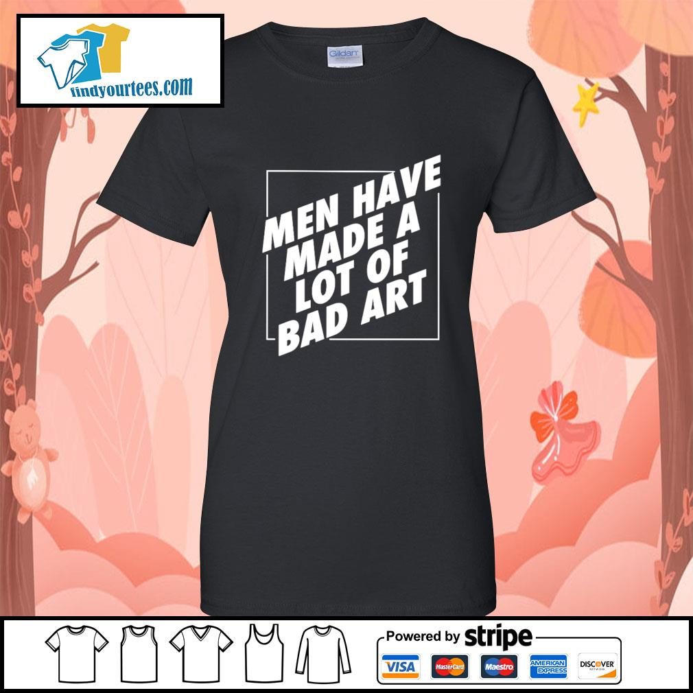 Men have made a lot of bad art s Ladies-Tee