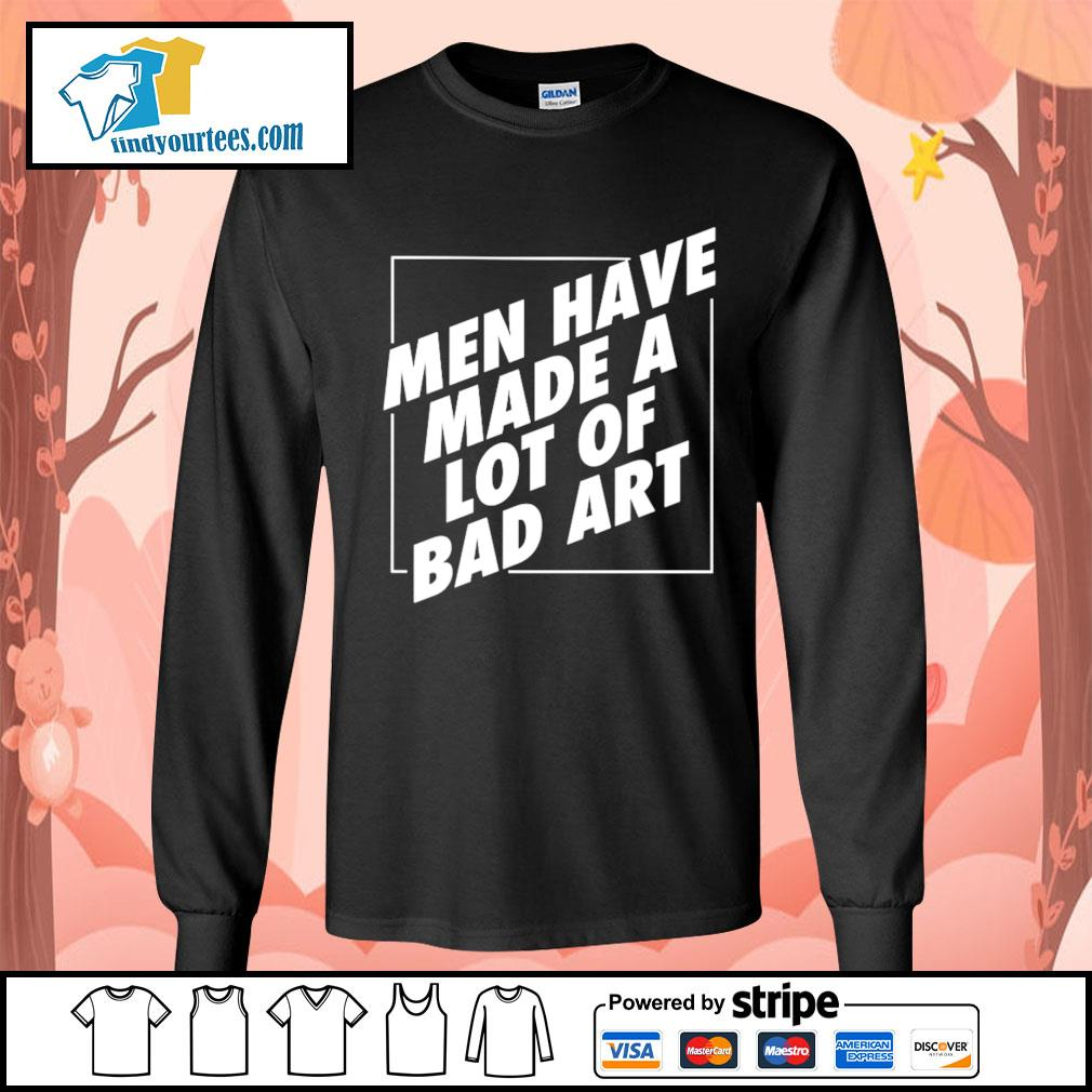 Men have made a lot of bad art s Long-Sleeves-Tee