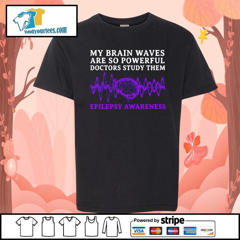 My brain waves are so powerful doctors study them epilepsy awareness s Kid-T-shirt