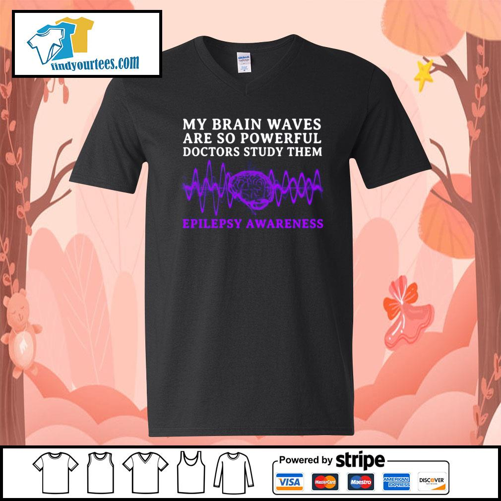 My brain waves are so powerful doctors study them epilepsy awareness s V-neck-T-shirt