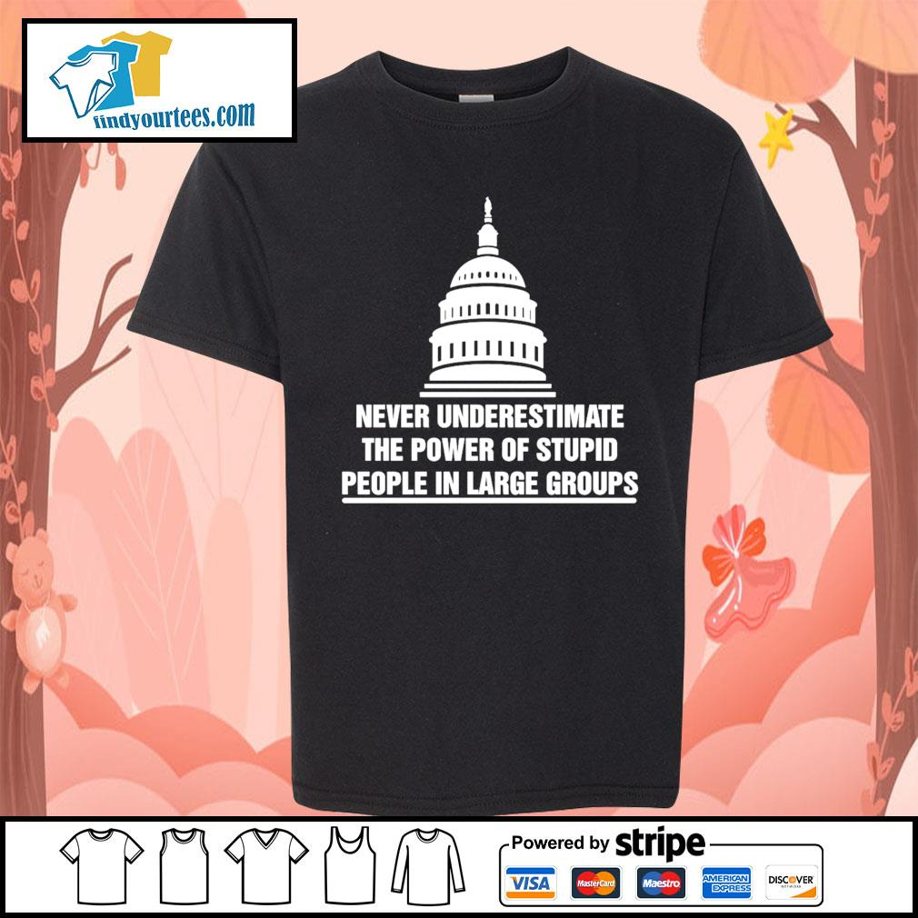 Never underestimate the power of stupid people in large groups s Kid-T-shirt