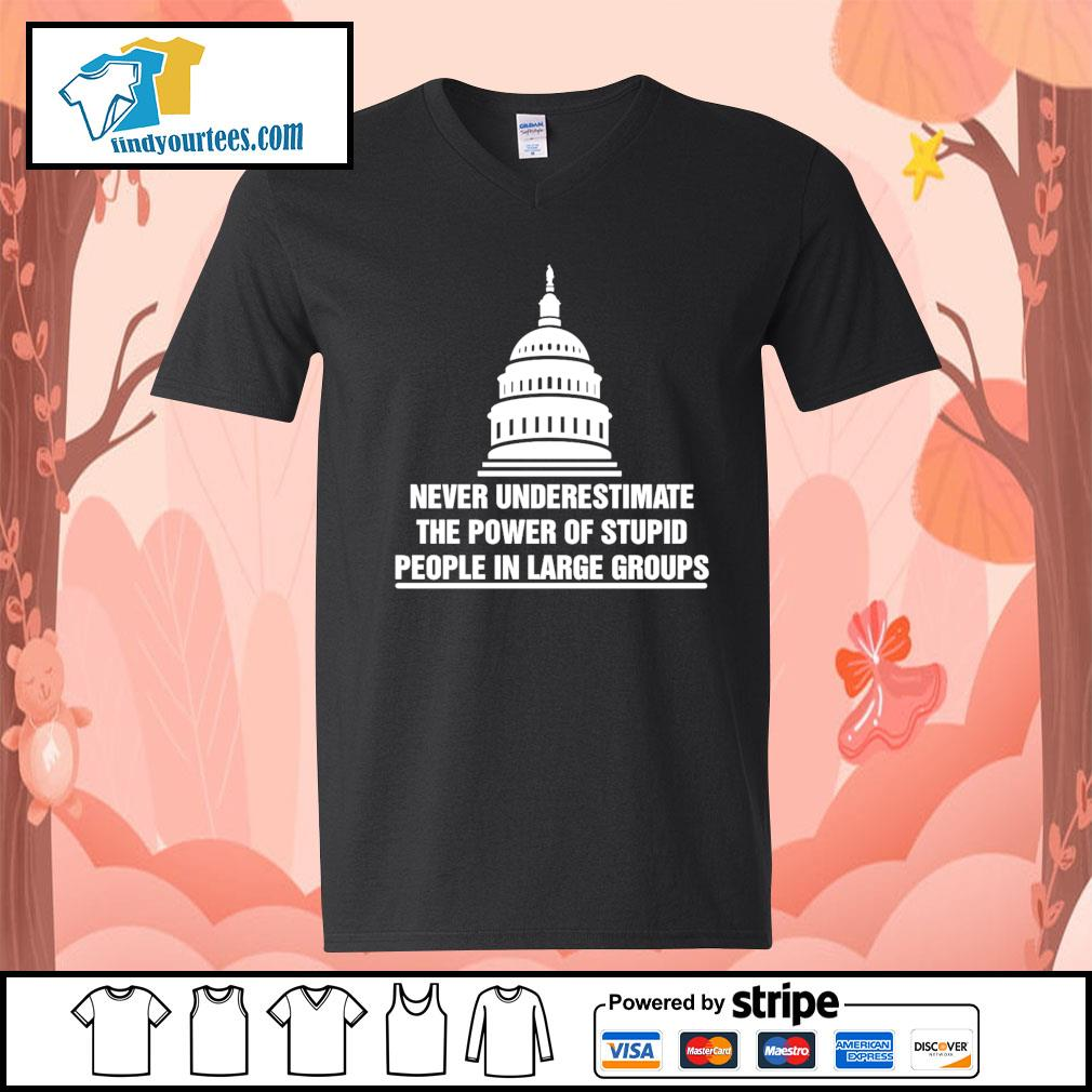 Never underestimate the power of stupid people in large groups s V-neck-T-shirt