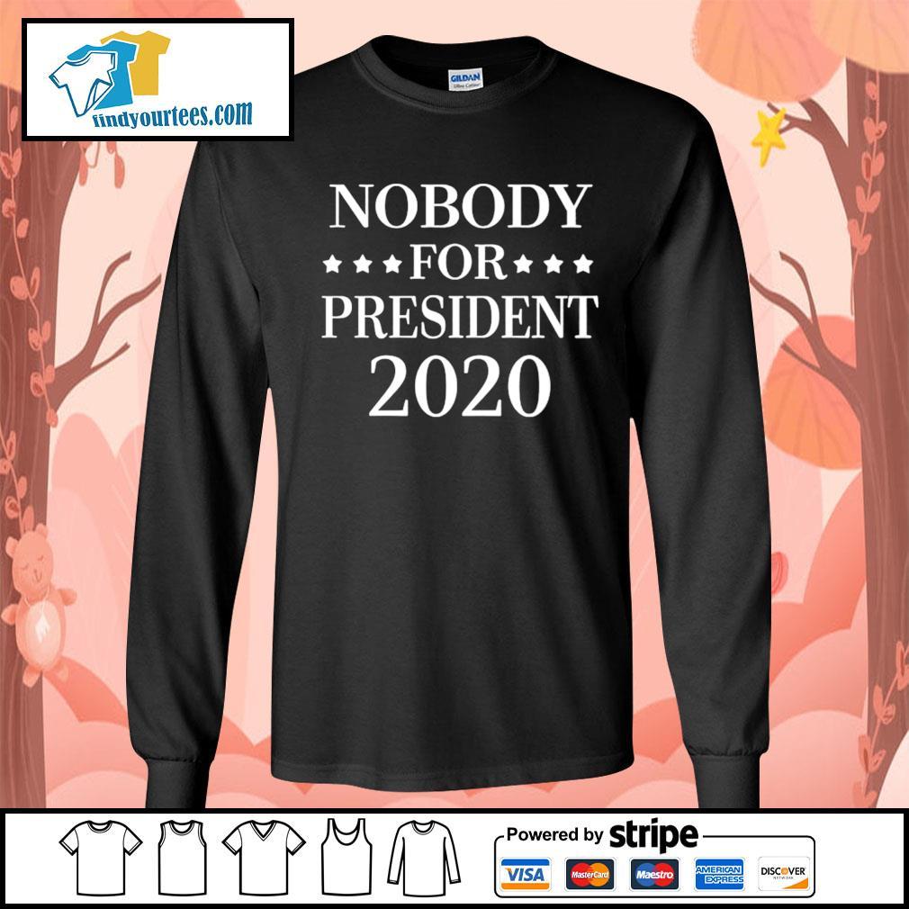Nobody for president 2020 s Long-Sleeves-Tee