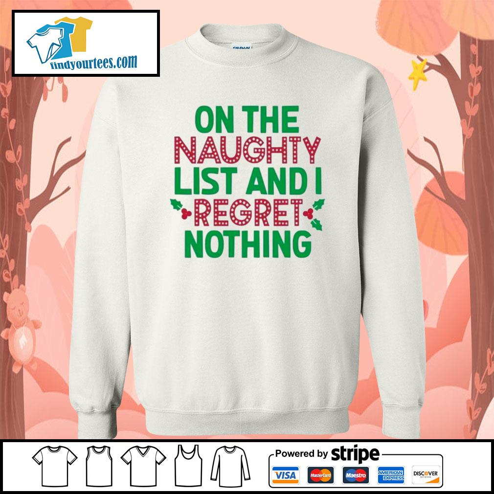 On the naughty list and I regret nothing Christmas shirt, sweater Sweater