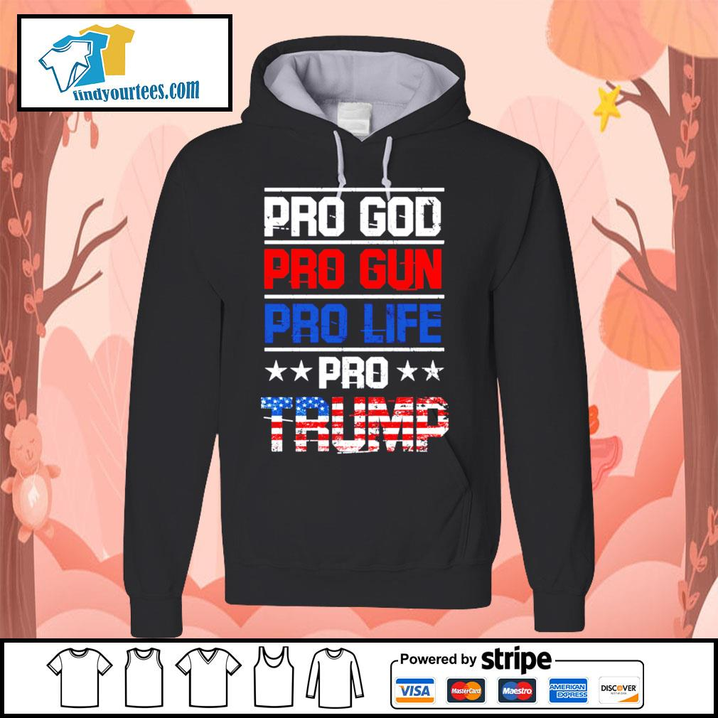 Pro god pro gun pro life pro Trump s Hoodie