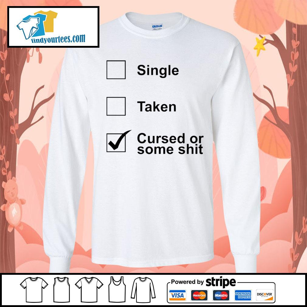 Single taken cursed or some shit s Long-Sleeves-Tee