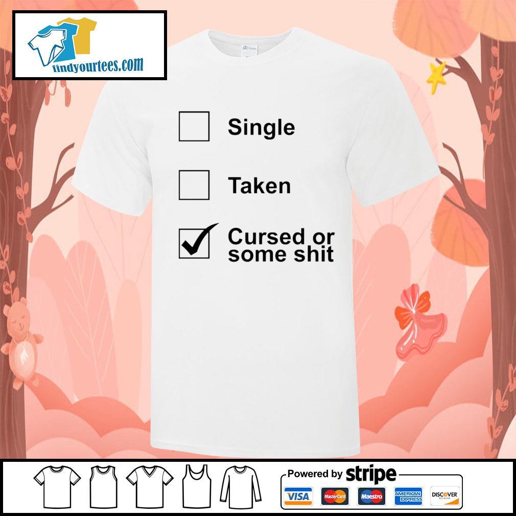 Single taken cursed or some shit shirt