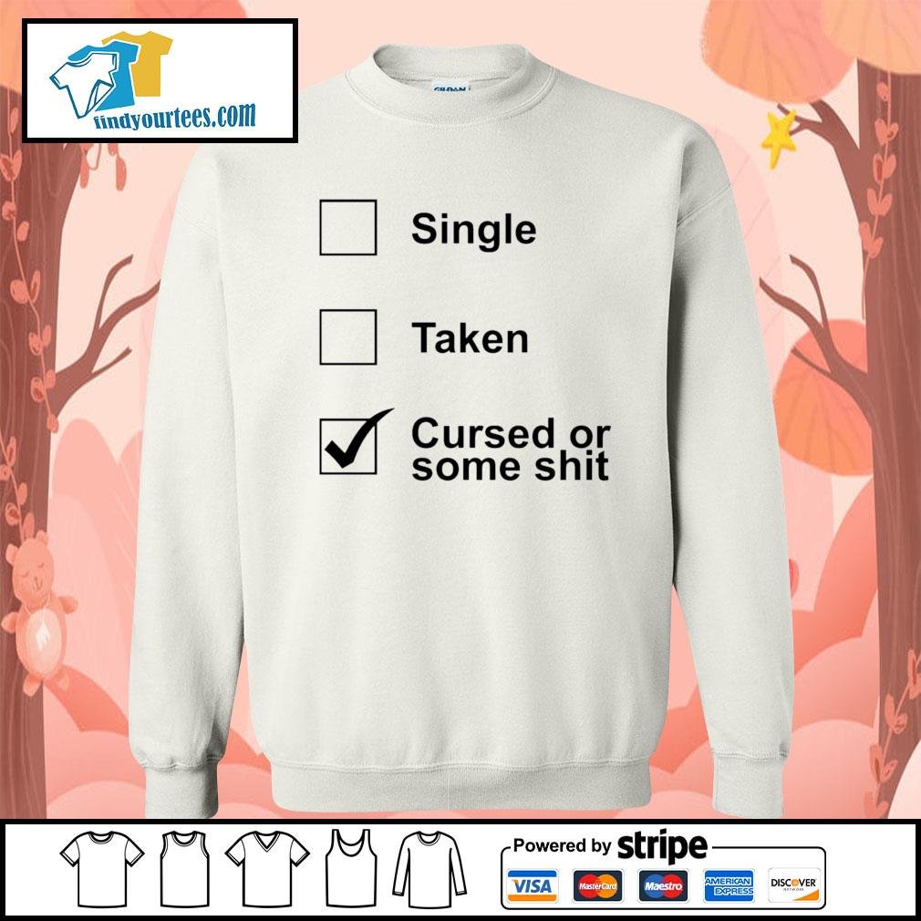 Single taken cursed or some shit s Sweater