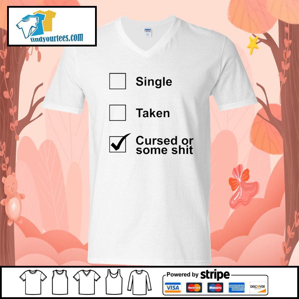 Single taken cursed or some shit s V-neck-T-shirt