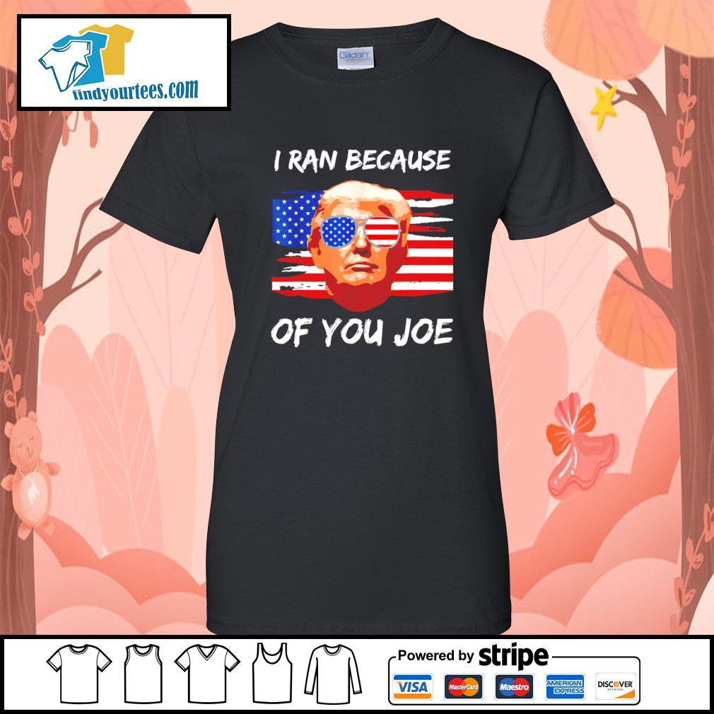 Trump 2020 I ran because of you Joe Biden s Ladies-Tee