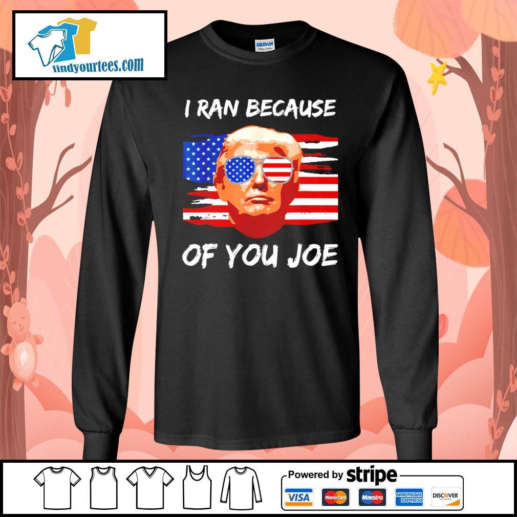 Trump 2020 I ran because of you Joe Biden s Long-Sleeves-Tee