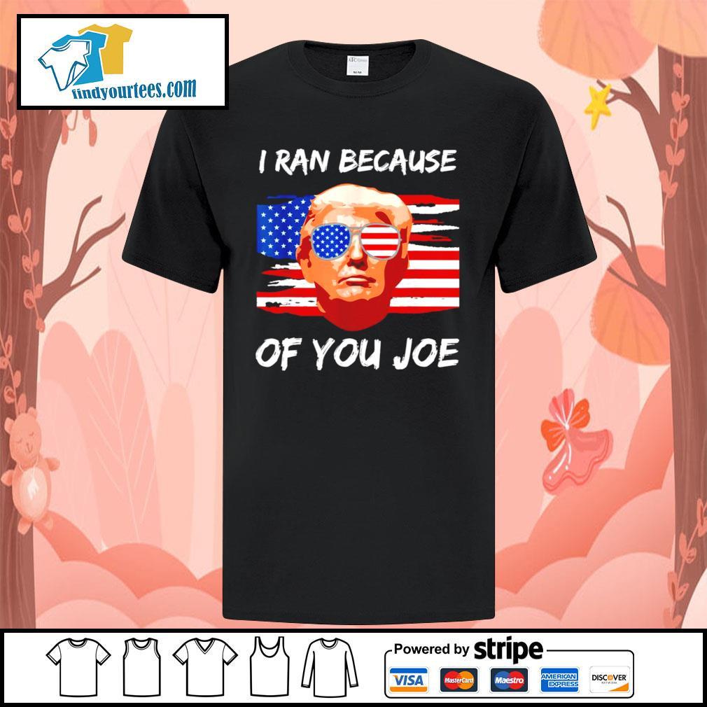 Trump 2020 I ran because of you Joe Biden shirt