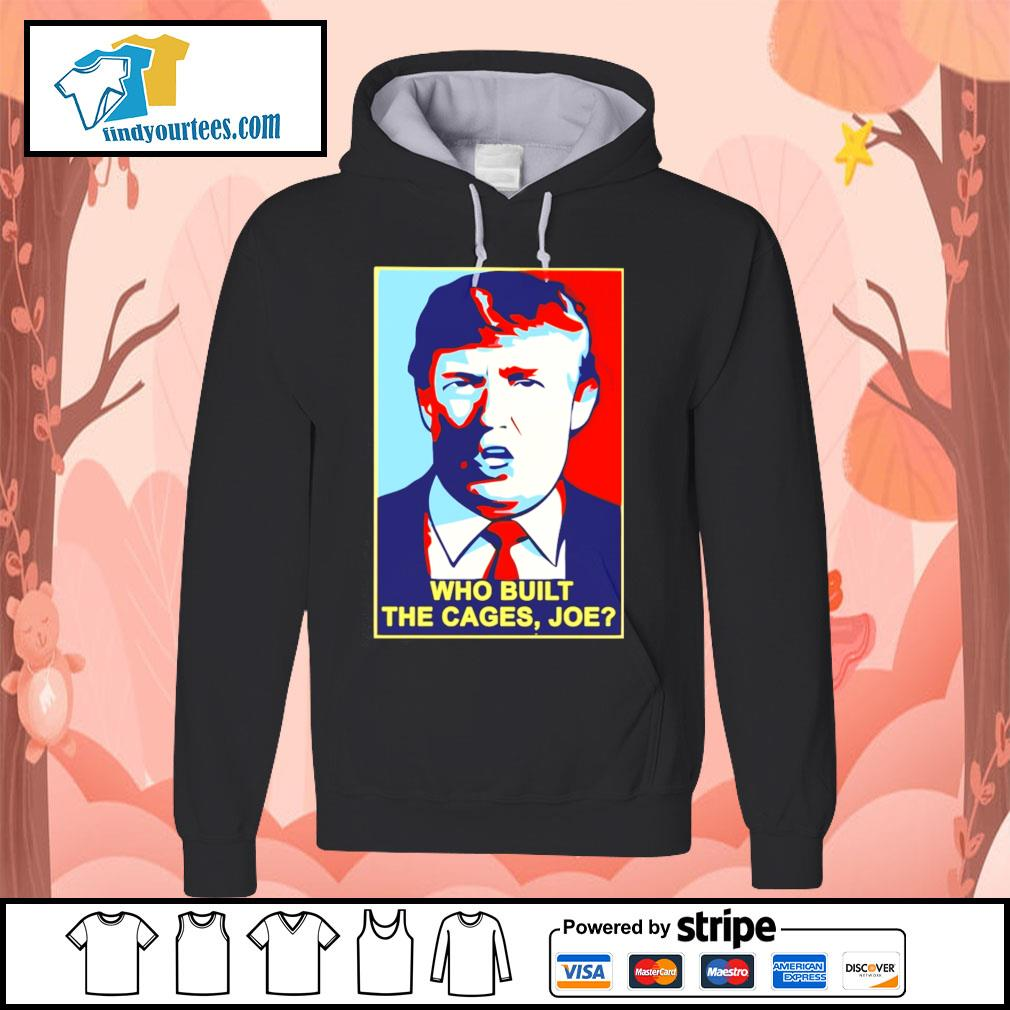 Trump Who built the cages Joe s Hoodie