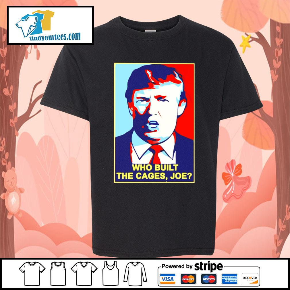 Trump Who built the cages Joe s Kid-T-shirt