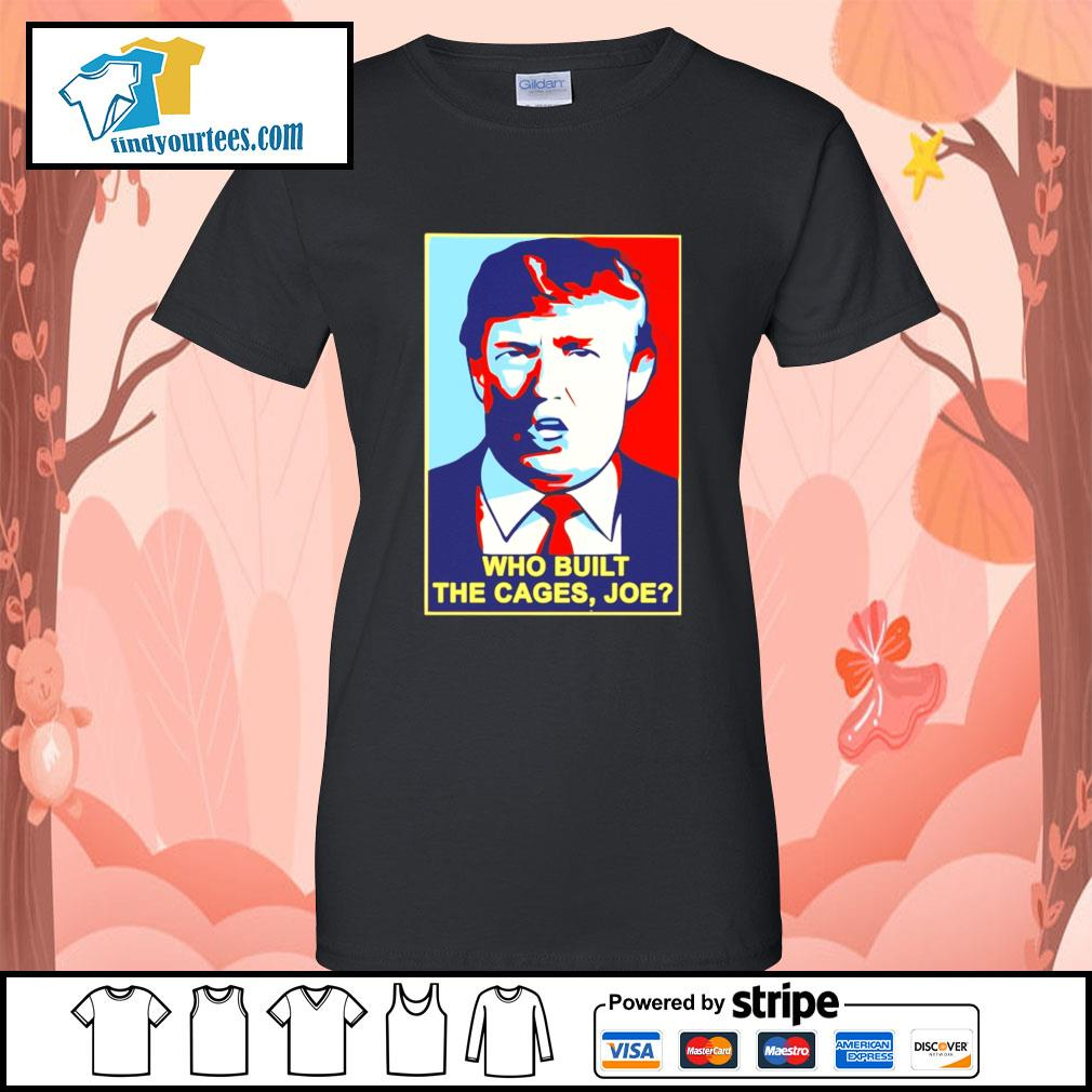 Trump Who built the cages Joe s Ladies-Tee