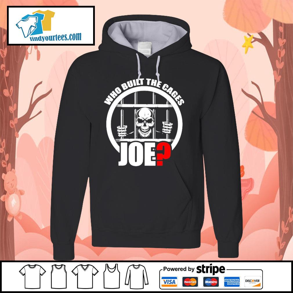 Who built the cages Joe s Hoodie