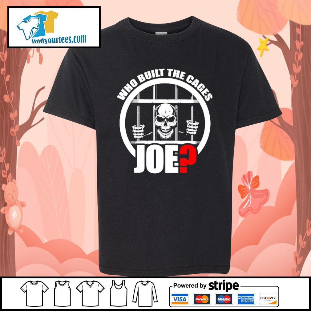 Who built the cages Joe s Kid-T-shirt