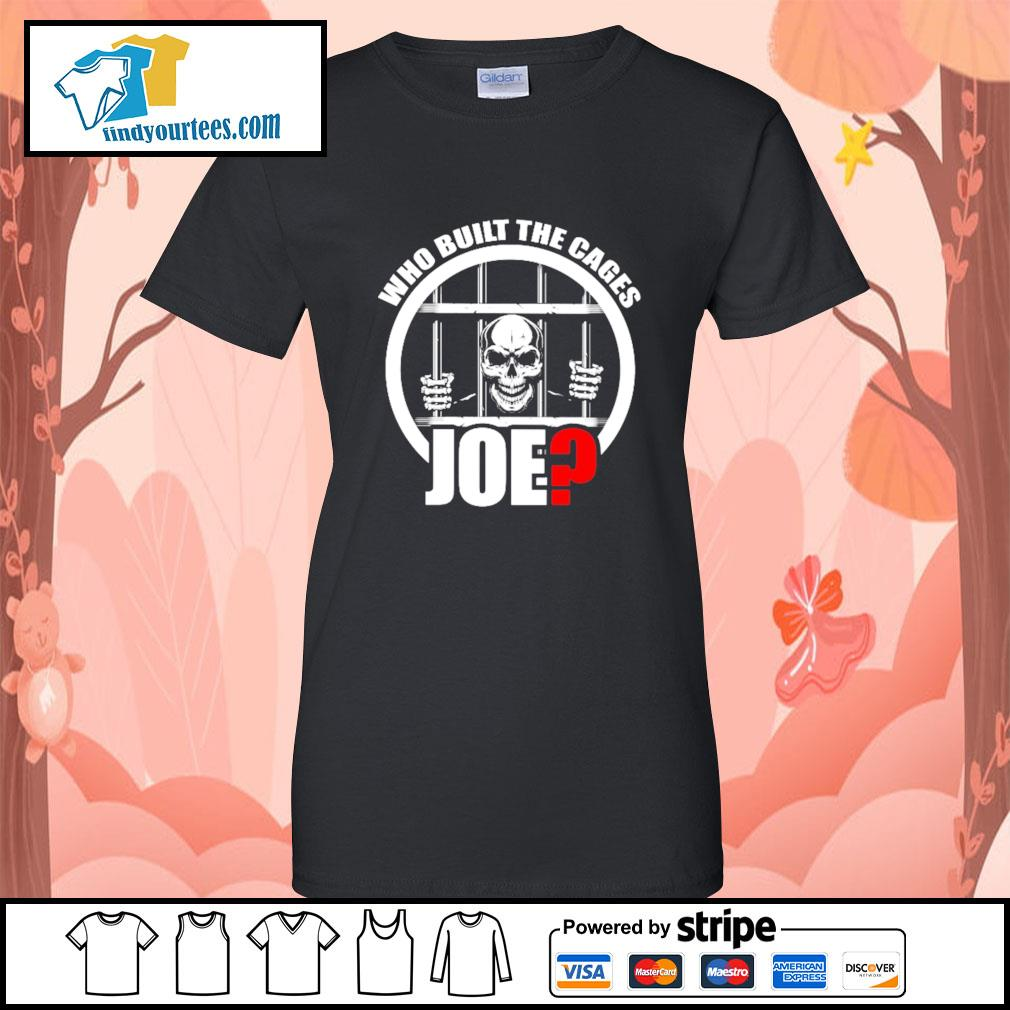 Who built the cages Joe s Ladies-Tee
