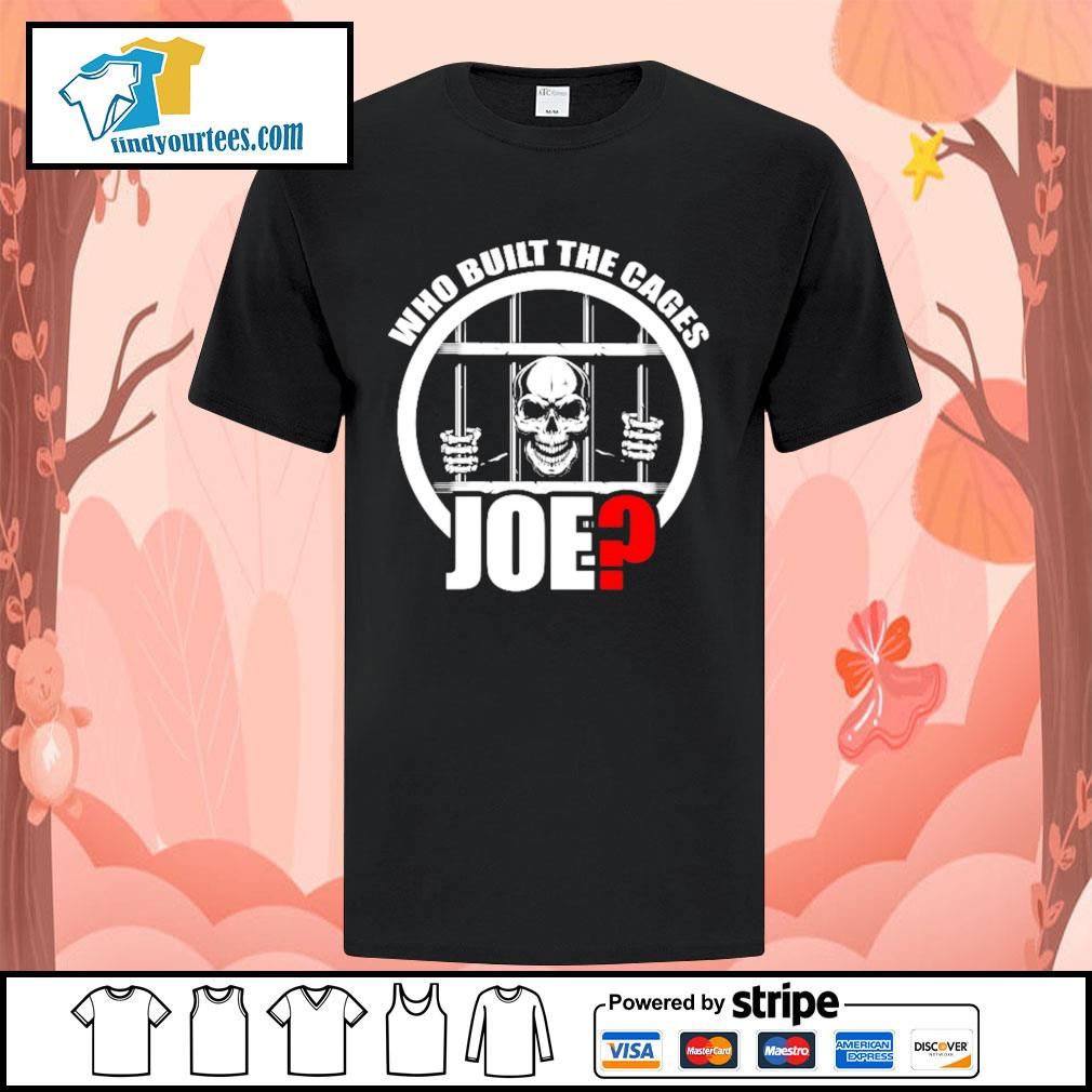 Who built the cages Joe shirt