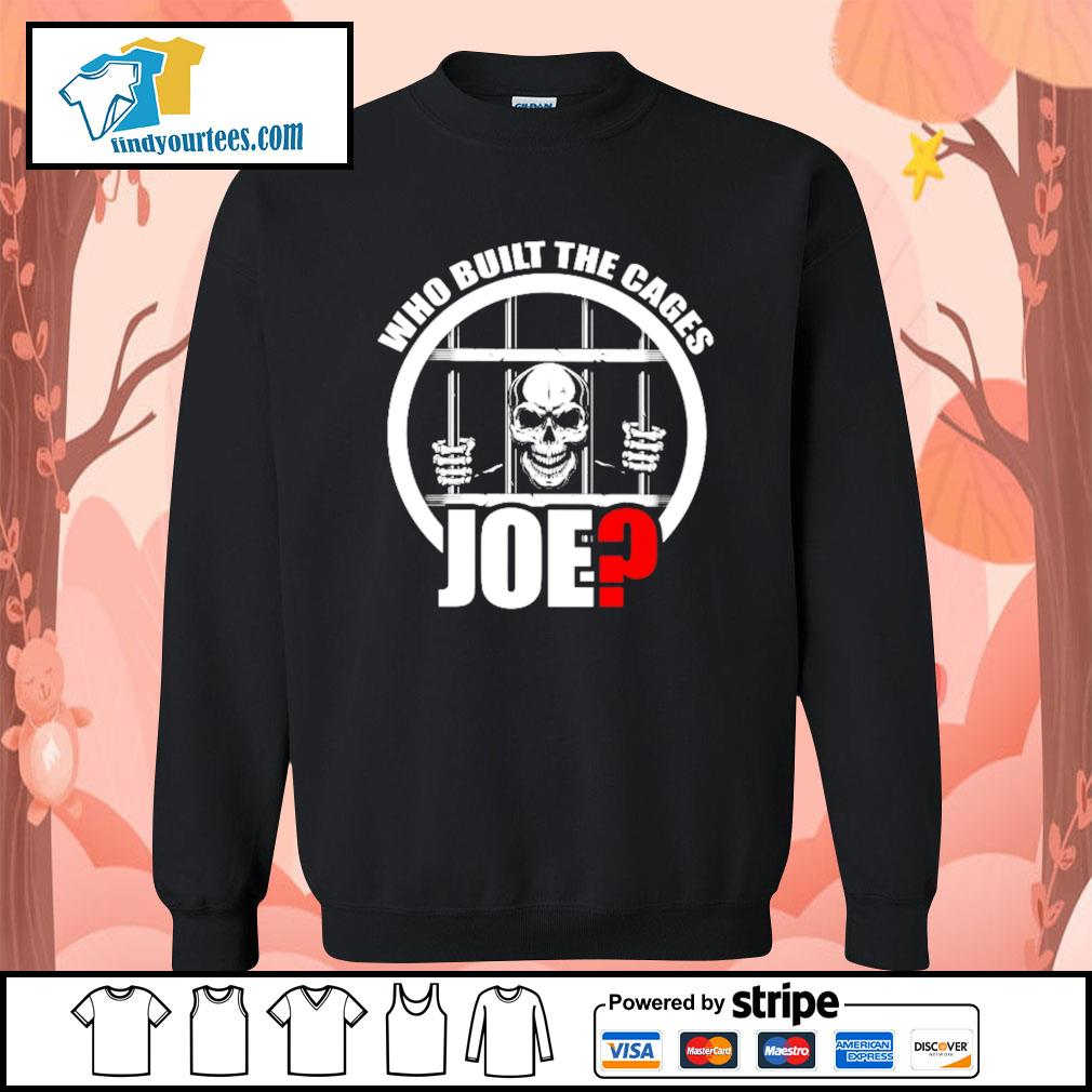 Who built the cages Joe s Sweater