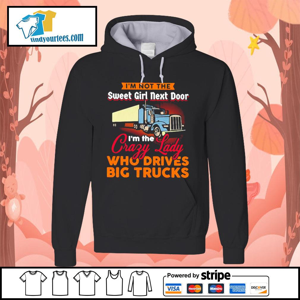 I'm not the sweet girl next door I'm the crazy lady who drives big trucks s Hoodie