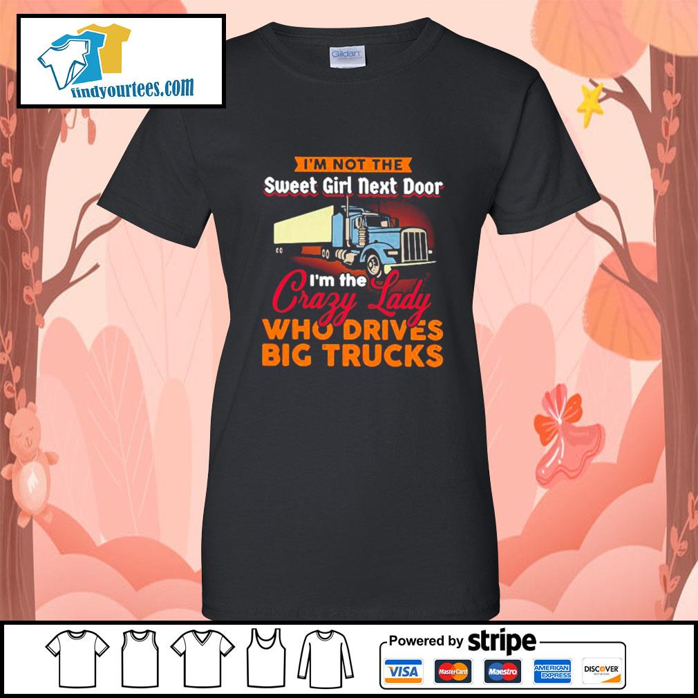 I'm not the sweet girl next door I'm the crazy lady who drives big trucks s Ladies-Tee
