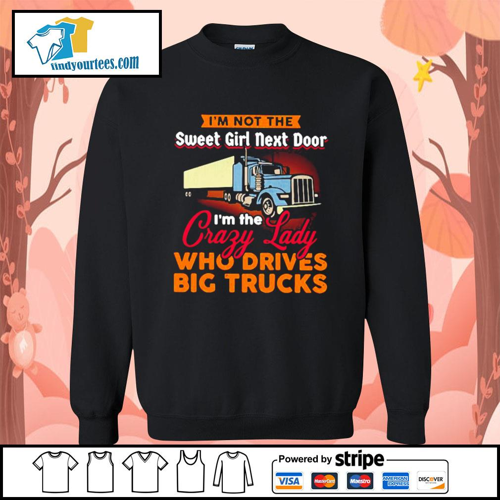 I'm not the sweet girl next door I'm the crazy lady who drives big trucks s Sweater