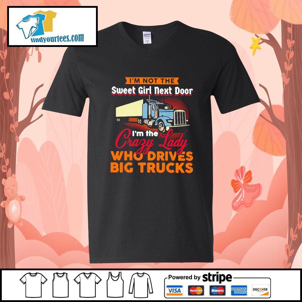 I'm not the sweet girl next door I'm the crazy lady who drives big trucks s V-neck-T-shirt